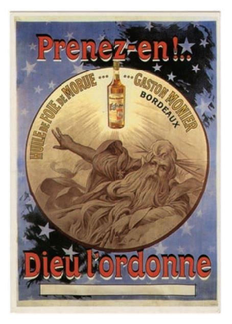 Publicité Prenez-en ! Dieu l'ordonne Huile de foie de morue… Gaston Monier Collection particulière © DR